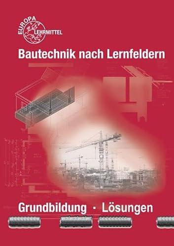9783808545256: L�sungen zu 45216 - Bautechnik nach Lernfeldern. Grundbildung