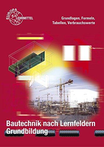 9783808545317: Bautechnik nach Lernfeldern. Grundbildung. Formeln und Tabellen: Grundlagen, Formeln, Tabellen, Verbrauchswerte