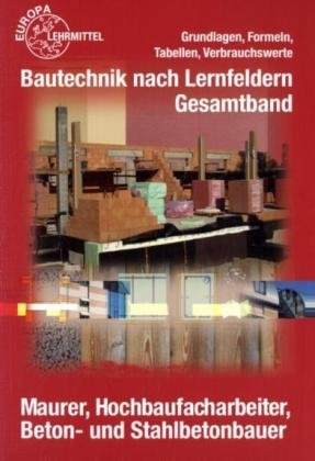9783808545454: Bautechnik nach Lernfeldern Gesamtband. Formeln und Tabellen: Maurer, Hochbaufacharbeiter, Beton- und Stahlbetonbauer