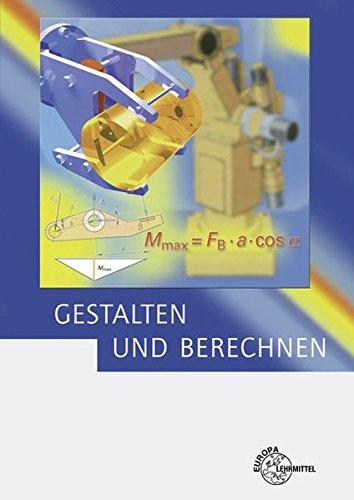 9783808552735: Gestalten und Berechnen: Lehrbuch für Konstrukteure im Maschinenbau