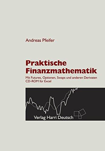 9783808556283: Praktische Finanzmathematik: Mit Futures, Optionen, Swaps und anderen Derivaten