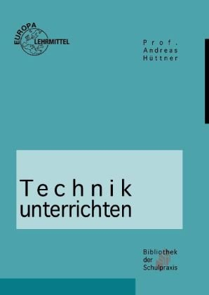 9783808573679: Technik unterrichten: Methoden und Unterrichtsverfahren im Technikunterricht