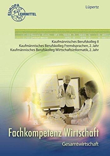 9783808576724: Fachkompetenz Wirtschaft Gesamtwirtschaft: Für alle Kaufmännischen Berufskollegs 2. Jahr