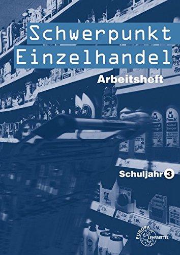 Schwerpunkt Einzelhandel Schuljahr 3: Arbeitsheft: Dorothea Bartnik, Joachim
