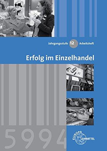 Erfolg im Einzelhandel Jahrgangsstufe 12: Arbeitsheft by: Matthias Mann