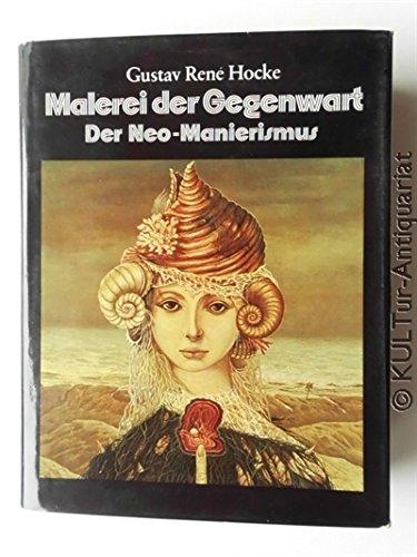 Malerei der Gegenwart : der Neo-Manierismus; vom Surrealismus zur Meditation. - Hocke, Gustav René