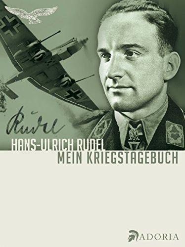 Mein Kriegstagebuch: Aufzeichnungen eines Stukafliegers: Hans-Ulrich Rudel