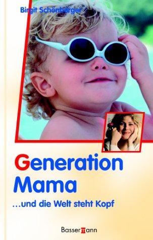 9783809413745: Generation Mama. ... und die Welt steht Kopf.
