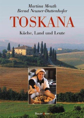 Toskana: Küche, Land und Leute: Meuth, Martina, Neuner-Duttenhofer,