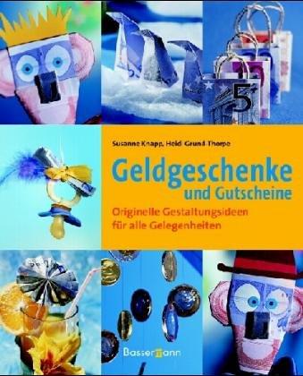 Geldgeschenke und Gutscheine : originelle Gestaltungsideen für: Grund-Thorpe, Heidi, Susanne
