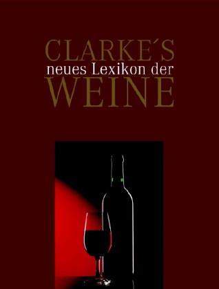 9783809418443: Clarke's neues Lexikon der Weine