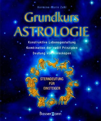 9783809418603: Grundkurs Astrologie: Konstruktive Lebensgestaltung - Kombination der zwölf Prinzipien - Deutung von Horoskopen