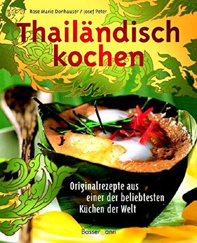 Thailandisch Kochen Originalrezepte Aus Einer Der Beliebtresten Kuchen Der Welt: Donhauser, Rose ...
