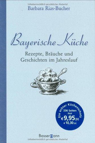9783809422563: Bayerische Küche: Rezepte, Bräuche und ...