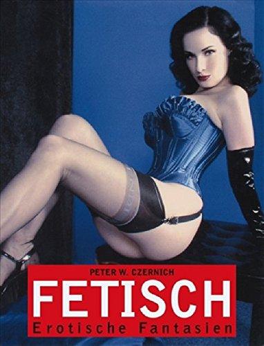 Fetisch: Erotische Fantasien: Czernich, Peter W.