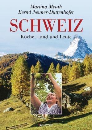 Schweiz. Küche, Land und Leute: Meuth, Martina /