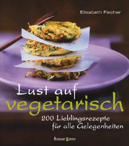 9783809425069: Lust auf vegetarisch: 200 Lieblingsrezepte für alle Gelegenheiten
