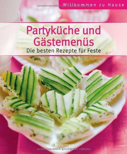 9783809425670: Partyküche und Gästemenüs - Willkommen zu Hause: Die besten Rezepte für Feste
