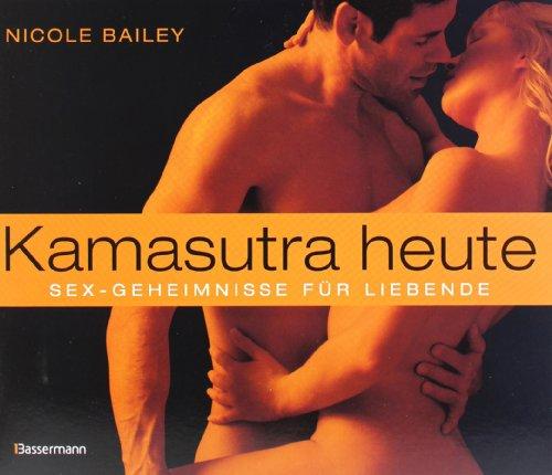 Kamasutra heute Sex-Geheimnisse fuer Liebende: Nicole Bailey