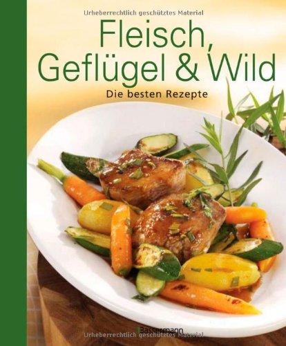 9783809427681: Fleisch, Geflügel und Wild: Die besten Rezepte