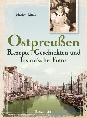 Ostpreußen - Rezepte, Geschichten und historische Fotos - Marion Lindt