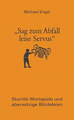 "Sag zum Abfall leise Servus"": Skurrile Wortspiele: Michael Engel"