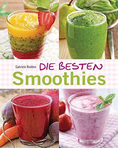 9783809434467: Die besten Smoothies: Powersmoothies, Grüne Smoothies, Fruchtsmoothies, Gemüsesmoothies