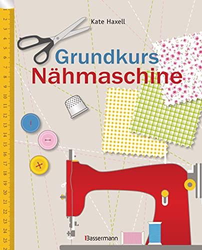 9783809436423: Grundkurs Nähmaschine: Nähen leicht gemacht - Schritt für Schritt vom Einsteiger zum Profi