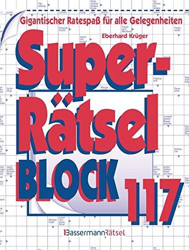 Superrätselblock 117: Gigantischer Ratespaß für alle Gelegenheiten : Gigantischer Ratespaß für alle Gelegenheiten - Eberhard Krüger