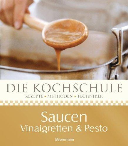 9783809480020: Die Kochschule. Saucen, Vinaigretten und Pestos: Rezepte - Methoden - Techniken