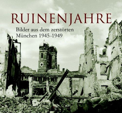 9783809480129: Ruinenjahre: Bilder aus dem zerstörten München 1945-1949