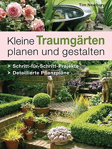 9783809480198: Kleine Traumgärten planen und gestalten: Schritt-für-Schritt-Projekte . Detaillierte Pflanzpläne