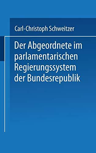 Der Abgeordnete im parlamentarischen Regierungssystem der Bundesrepublik: Carl-Christoph Schweitzer