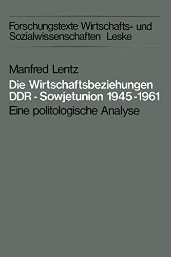 9783810002891: Die Wirtschaftsbeziehungen DDR ― Sowjetunion 1945–1961: Eine politologische Analyse (Forschungstexte Wirtschafts- und Sozialwissenschaften) (German Edition)
