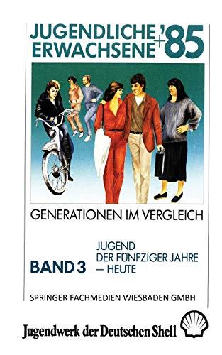 9783810005557: Jugendliche + Erwachsene '85: Generationen im Vergleich : Band 3: Jugend der F�nfziger Jahre - Heute