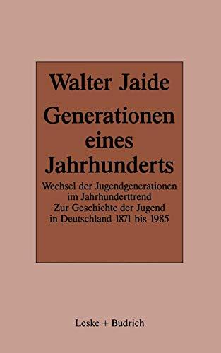 Generationen eines Jahrhunderts: Wechsel der Jugendgenerationen im Jahrhunderttrend. Zur ...