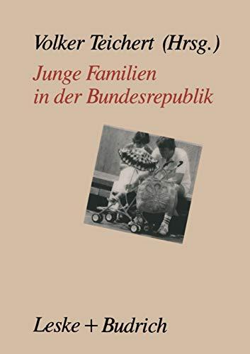 Junge Familien in Der Bundesrepublik: Familienalltag Familienumwelt Familienpolitik