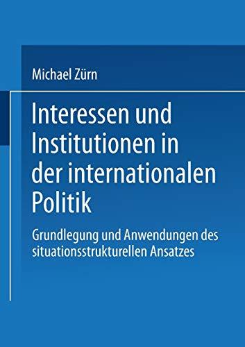 9783810009791: Interessen und Institutionen in der internationalen Politik: Grundlegung und Anwendungen des situationsstrukturellen Ansatzes