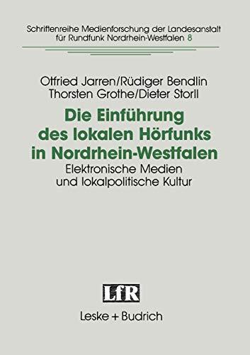 Die Einfuhrung Des Lokalen Horfunks in Nordrhein-Westfalen: Elektronische Medien Und ...