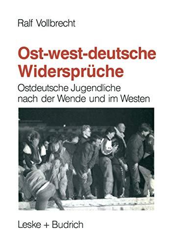 9783810011121: Ost-westdeutsche Widersprüche: Ostdeutsche Jugendliche nach der Wende und Integrationserfahrungen jugendlicher Übersiedler im Westen (German Edition)