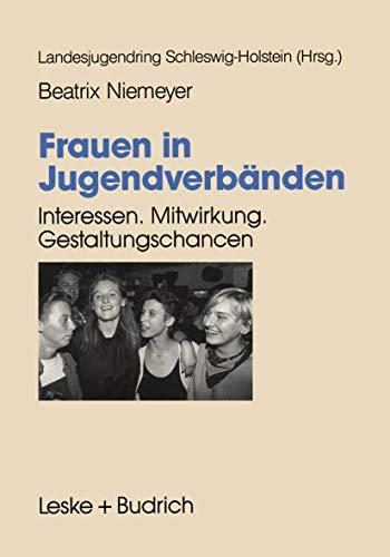 9783810012654: Frauen in Jugendverbänden: Interessen. Mitwirkung. Gestaltungs-Chancen (German Edition)