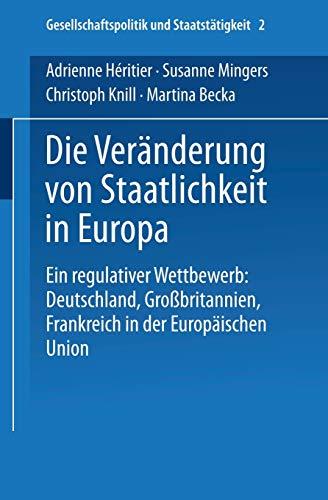 9783810012722: Die Veränderung von Staatlichkeit in Europa: Ein regulativer Wettbewerb: Deutschland, Großbritannien und Frankreich in der Europäischen Union ... und Staatstätigkeit) (German Edition)