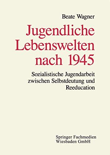 9783810013088: Jugendliche Lebenswelten nach 1945: Sozialistische Jugendarbeit zwischen Selbstdeutung und Reeducation