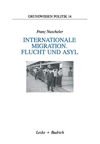 9783810013309: Internationale Migration. Flucht und Asyl (Grundwissen Politik) (German Edition)