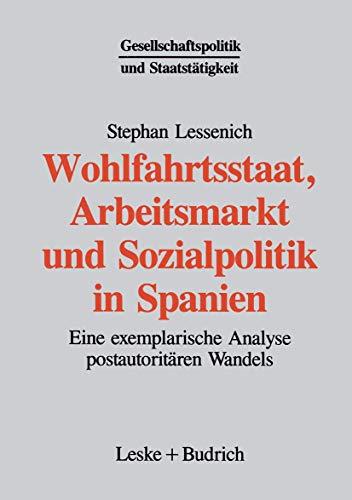 9783810013675: Wohlfahrtsstaat, Arbeitsmarkt und Sozialpolitik in Spanien: Eine exemplarische Analyse postautoritären Wandels (Gesellschaftspolitik und Staatstätigkeit) (German Edition)