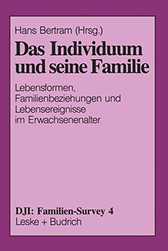 9783810013897: Das Individuum Und Seine Familie: Lebensformen, Familienbeziehungen Und Lebensereignisse Im Erwachsenenalter (DJI - Familien-Survey)