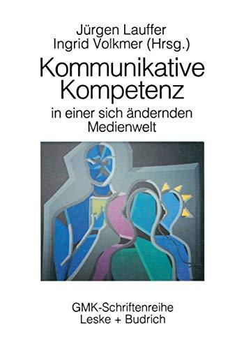 9783810014085: Kommunikative Kompetenz in einer sich verändernden Medienwelt (Schriftenreihe der Gesellschaft für Medienpädagogik und Kommunikationskultur (GMK)) (German Edition)