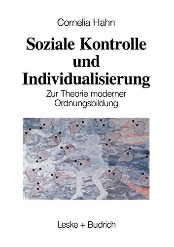 Soziale Kontrolle und Individualisierung. Zur Theorie moderner: Hahn, Kornelia: