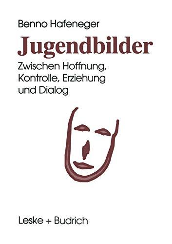 9783810014931: Jugendbilder: Zwischen Hoffnung, Kontrolle, Erziehung und Dialog (German Edition)