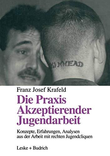 Die Praxis akzeptierender Jugendarbeit : Konzepte - Erfahrungen - Analysen aus der Arbeit mit rechten Jugendcliquen. - Krafeld, Franz Josef